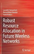 Robust Resource Allocation in Future Wireless Networks