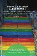 Football Fandom and Migration: An Ethnography of Transnational Practices and Narratives in Vienna and Istanbul