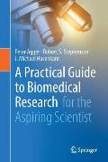 A Practical Guide to Biomedical Research: For the Aspiring Scientist