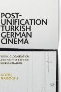 Post Unification Turkish German Cinema Work Globalisation & Politics Beyond Representation