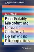 Police Brutality, Misconduct, and Corruption: Criminological Explanations and Policy Implications