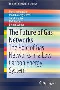 The Future of Gas Networks: The Role of Gas Networks in a Low Carbon Energy System