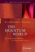 The Quantum World: Philosophical Debates on Quantum Physics