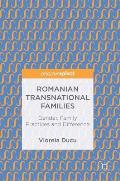 Romanian Transnational Families: Gender, Family Practices and Difference