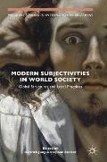 Modern Subjectivities in World Society: Global Structures and Local Practices