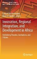 Innovation, Regional Integration, and Development in Africa: Rethinking Theories, Institutions, and Policies