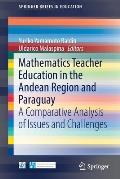 Mathematics Teacher Education in the Andean Region and Paraguay: A Comparative Analysis of Issues and Challenges