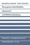 ?kologische Betroffenheit, Lebenswelt Und Wahlentscheidung: Pl?doyer F?r Eine Neue Perspektive Der Wahlforschung Am Beispiel Der Bundestagswahl 1983