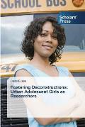 Fostering Deconstructions: Urban Adolescent Girls as Researchers