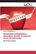 Sindrome Metabolico: Abordaje Desde El Primer Nivel de Atencion