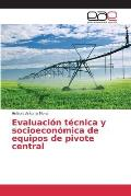 Evaluacion Tecnica y Socioeconomica de Equipos de Pivote Central