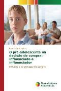 O Pre-Adolescente Na Decisao de Compra: Influenciado E Influenciador