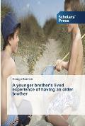A Younger Brother's Lived Experience of Having an Older Brother