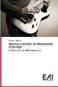 Musica E Societa: Da Woodstock Al Grunge