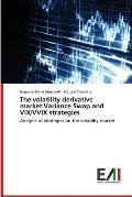 The Volatility Derivative Market: Variance Swap and VIX/VVIX Strategies