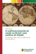 O Subfinanciamento Da Saude No Brasil: Uma Politica de Estado