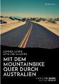 Sommer, Sonne, Sand und Schlamm: Mit dem Mountainbike quer durch Australien: oder: It's impossible! No Australian would do this!