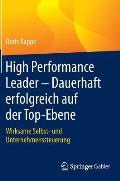 High Performance Leader - Dauerhaft Erfolgreich Auf Der Top-Ebene: Wirksame Selbst- Und Unternehmenssteuerung