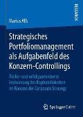 Strategisches Portfoliomanagement ALS Aufgabenfeld Des Konzern-Controllings: Risiko- Und Erfolgsorientierte Evaluierung Der Kapitalallokation Im Konte
