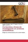Contenidos y Lineas de Investigacion En Archivos Eclesiasticos