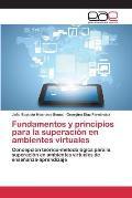 Fundamentos y Principios Para La Superacion En Ambientes Virtuales