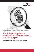 Participacion Politica Electoral En La Zona Centro de Tamaulipas