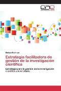 Estrategia Facilitadora de Gestion de La Investigacion Cientifica
