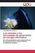 Los Retardos y Las Tecnologias de Generacion de Energia Alternativa