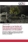 Sarayaku Y Su Lucha Al Extractivismo Petrolero Amaz?nico En Ecuador