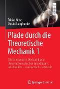 Pfade Durch Die Theoretische Mechanik 1: Die Newtonsche Mechanik Und Ihre Mathematischen Grundlagen: Anschaulich - Axiomatisch - Abstrakt