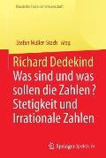 Richard Dedekind: Was Sind Und Was Sollen Die Zahlen? Stetigkeit Und Irrationale Zahlen
