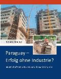Paraguay - Erfolg ohne Industrie?