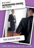 Bewerbungs-Knigge 2100 Fur Frauen - Tina Bewirbt Sich
