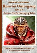 ROM Im Untergang Band 7: Aetius - Die Zerstorung Aquileias