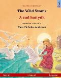 The Wild Swans - A vad hatty?k. Bilingual children's book adapted from a fairy tale by Hans Christian Andersen (English - Hungarian)