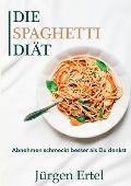 Die Spaghetti Di?t: Abnehmen schmeckt besser als Du denkst