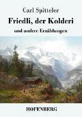 Friedli, Der Kolderi