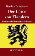 Der L?we von Flandern: Ein historischer Roman aus Alt-Belgien