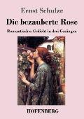 Die bezauberte Rose: Romantisches Gedicht in drei Ges?ngen