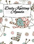 Daily Knitting Agenda: Personal Knitting Planner For Inspiration & Motivation