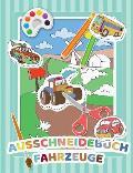 Mein Auschneidebuch und Bastelbuch f?r Kinder (Fahrzeug-Edition) - Ausschneiden, Malen, Kleben und Basteln lernen mit Fahrzeugen - Schneiden lernen f?