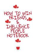 How To Win Friends And Influence People Notebook: Write Down Your Favorite Things, Gratitude, Inspirations, Quotes, Sayings & Notes About Your Secrets