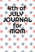 4th Of July Journal For Mom: Journaling Pages For Her About Independence Day, America, USA History, Thomas Jefferson, Founding Fathers & Summer Hol