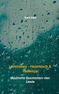 Landleben - Haschisch & Halleluja: Illustrierte Geschichten vom Lande