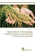 Agricultural Technology, Market Access and Welfare of Rural Households