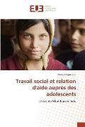 Travail Social Et Relation d'Aide Aupr?s Des Adolescents