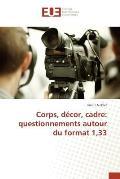 Corps, D?cor, Cadre: Questionnements Autour Du Format 1,33