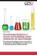 Ensenando Quimica a Traves del Edublog Como Ambiente de Aprendizaje