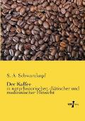 Der Kaffee: in naturhistorischer, di?tischer und medizinischer Hinsicht