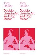 Double Lives in Art and Pop Music